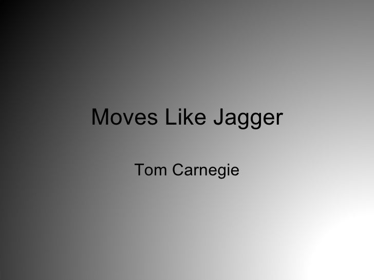 Moves Like Jagger Tom Carnegie