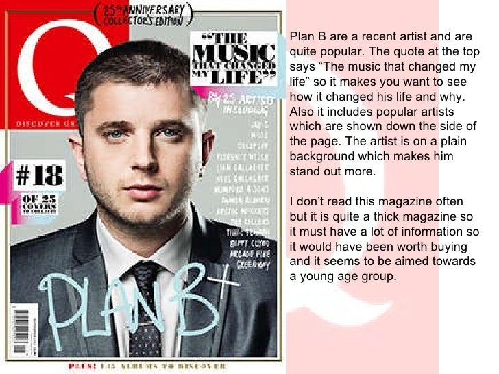 "Plan B are a recent artist and are quite popular. The quote at the top says ""The music that changed my life"" so it makes y..."