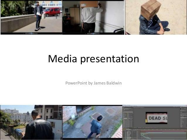 Media presentation PowerPoint by James Baldwin