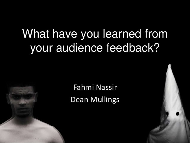 What have you learned fromyour audience feedback?Fahmi NassirDean Mullings