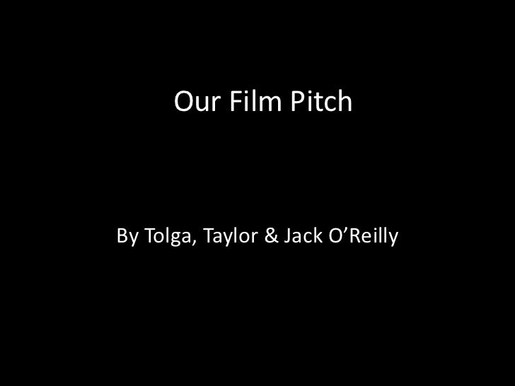 Our Film PitchBy Tolga, Taylor & Jack O'Reilly