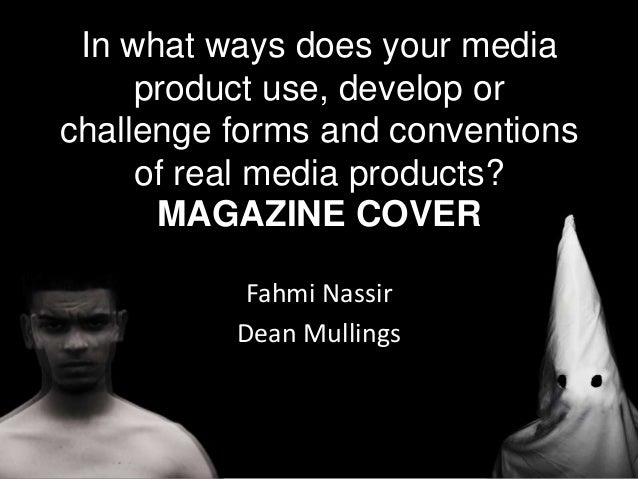 In what ways does your mediaproduct use, develop orchallenge forms and conventionsof real media products?MAGAZINE COVERFah...