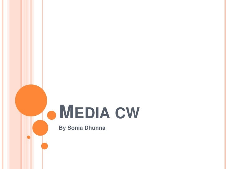 Media cw <br />By Sonia Dhunna<br />