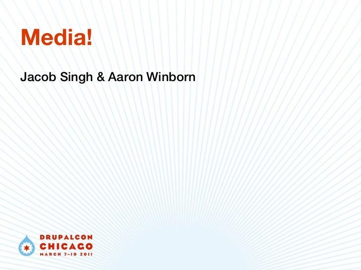 Media!Jacob Singh & Aaron Winborn