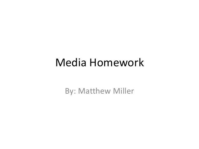 Media Homework By: Matthew Miller
