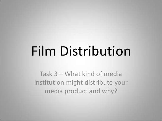 Film Distribution Task 3 – What kind of media institution might distribute your media product and why?