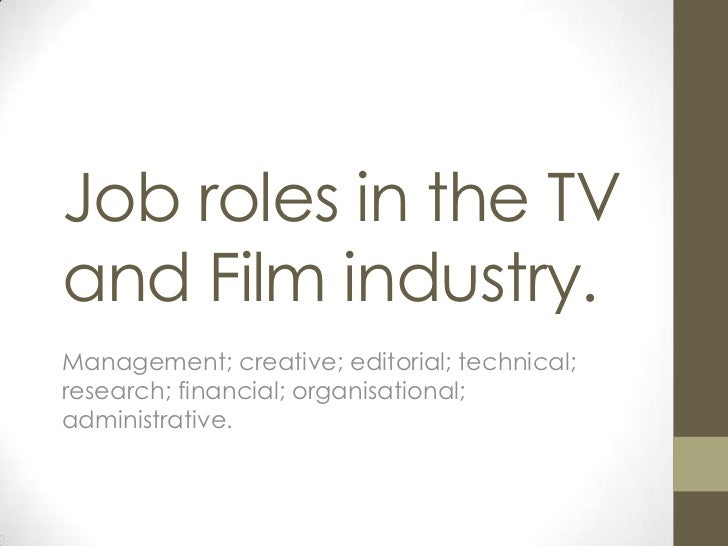 Job roles in the TV and Film industry.<br />Management; creative; editorial; technical; research; financial; organisationa...
