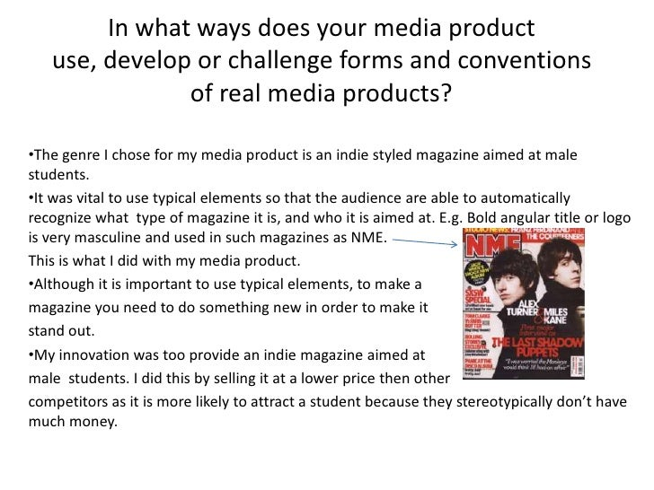 In what ways does your media product use, develop or challenge forms and conventions of real media products?<br /><ul><li>...