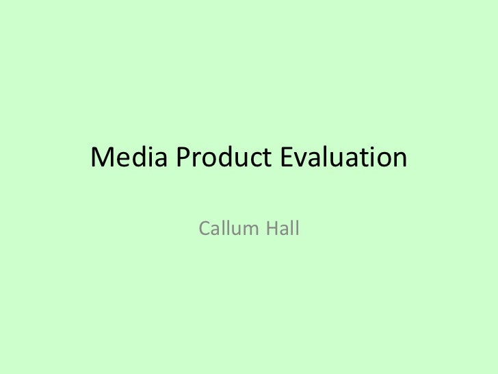 Media Product Evaluation<br />Callum Hall<br />