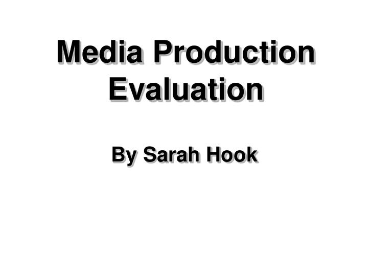Media Production   Evaluation    By Sarah Hook