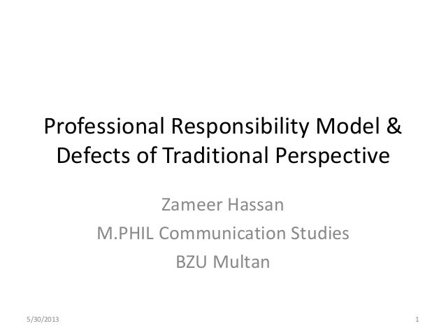 Professional Responsibility Model &Defects of Traditional PerspectiveZameer HassanM.PHIL Communication StudiesBZU Multan5/...