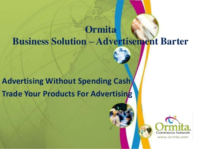 Ormita Business Solution – Advertisement Barter Advertising Without Spending Cash Trade Your Products For Advertising