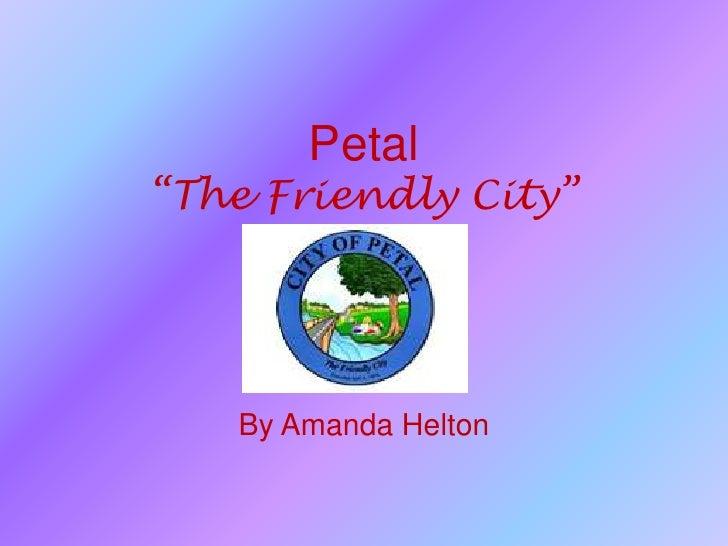 "Petal""The Friendly City""<br />By Amanda Helton<br />"