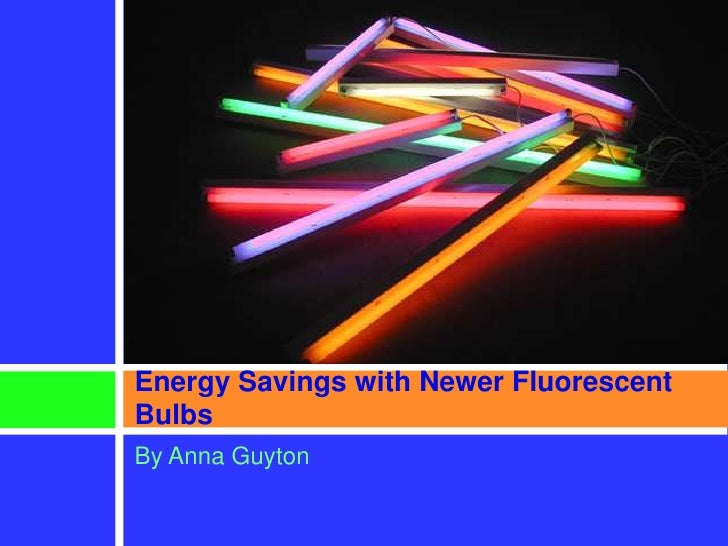 By Anna Guyton <br />Energy Savings with Newer Fluorescent Bulbs<br />