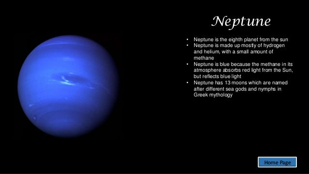 Neptune • • • •  Neptune is the eighth planet from the sun Neptune is made up mostly of hydrogen and helium, with a small ...