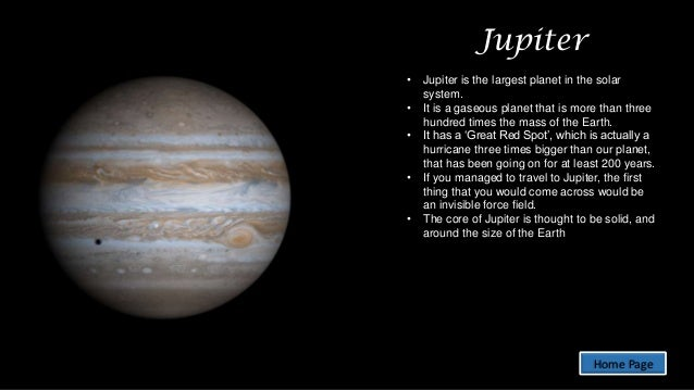 Jupiter • • • • •  Jupiter is the largest planet in the solar system. It is a gaseous planet that is more than three hundr...