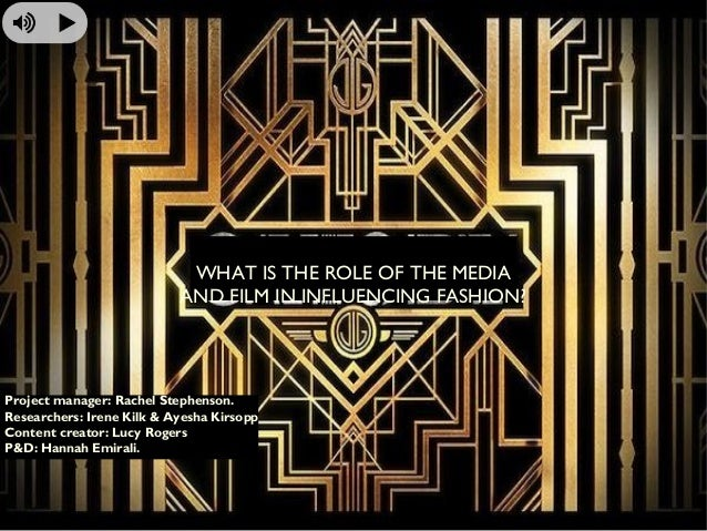 WHAT IS THE ROLE OF THE MEDIA AND FILM IN INFLUENCING FASHION?  Project manager: Rachel Stephenson. Researchers: Irene Kil...