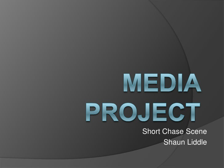 Media Project<br />Short Chase Scene<br />Shaun Liddle<br />