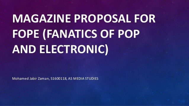 MAGAZINE PROPOSAL FOR FOPE (FANATICS OF POP AND ELECTRONIC) Mohamed Jabir Zaman, S1600118, AS MEDIA STUDIES
