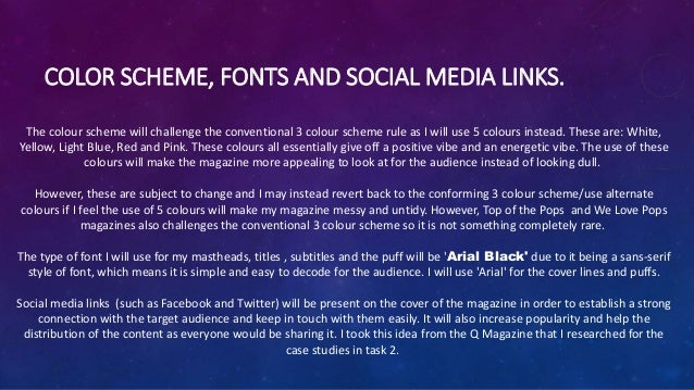 COLOR SCHEME, FONTS AND SOCIAL MEDIA LINKS. The colour scheme will challenge the conventional 3 colour scheme rule as I wi...