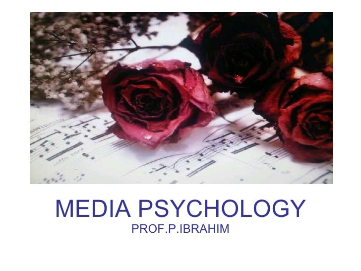 MEDIA PSYCHOLOGY PROF.P.IBRAHIM