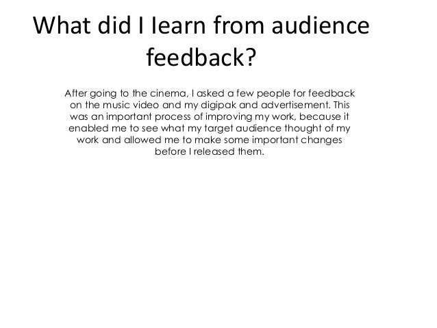 What did I Iearn from audience feedback? After going to the cinema, I asked a few people for feedback on the music video a...