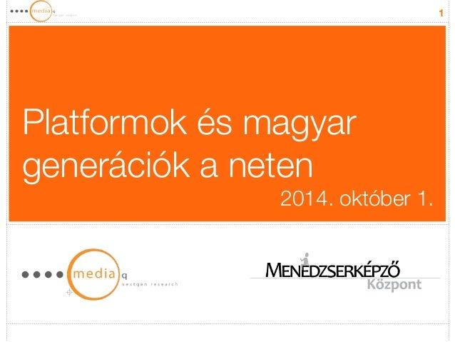 1  Platformok és magyar  generációk a neten  2014. október 1.