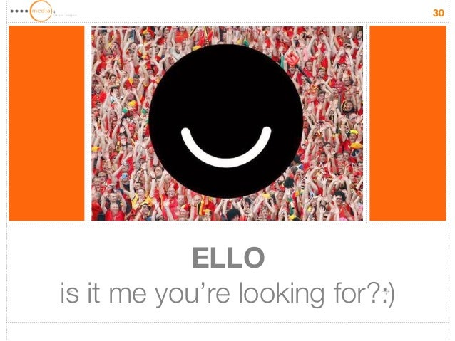 ELLO  is it me you're looking for?:)  30
