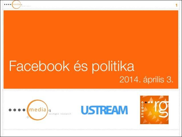1 Facebook és politika 2014. április 3.
