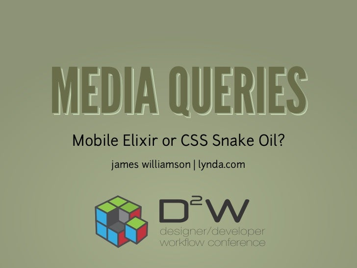 MEDIA QUERIES Mobile Elixir or CSS Snake Oil?      james williamson | lynda.com