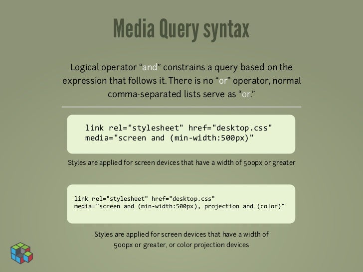 """Media Query syntax  Logical operator """"and"""" constrains a query based on theexpression that follows it. There is no """"or"""" ope..."""