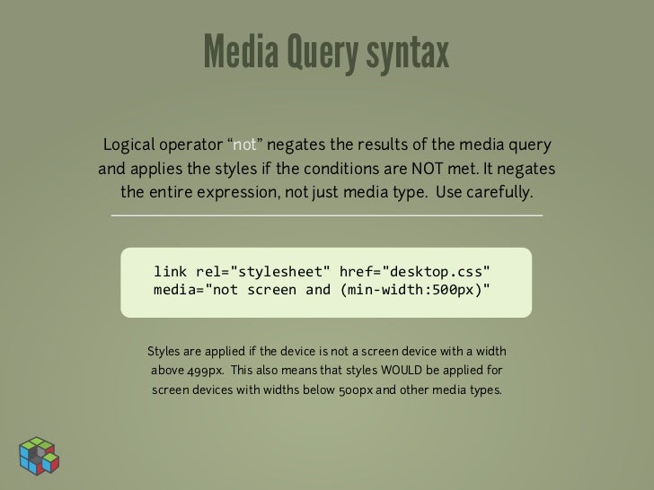"""Media Query syntaxLogical operator """"not"""" negates the results of the media queryand applies the styles if the conditions ar..."""
