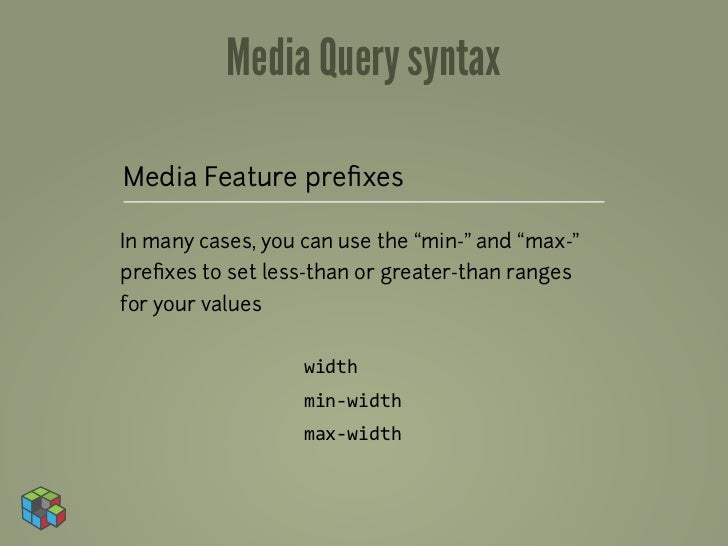 "Media Query syntaxMedia Feature prefixesIn many cases, you can use the ""min-"" and ""max-""prefixes to set less-than or greater..."