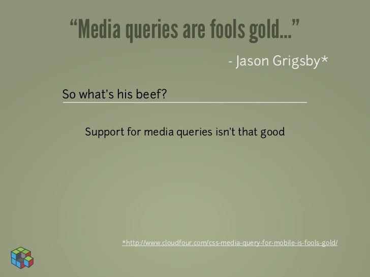 """Media queries are fools gold...""                                           - Jason Grigsby*So what's his beef?    Support..."