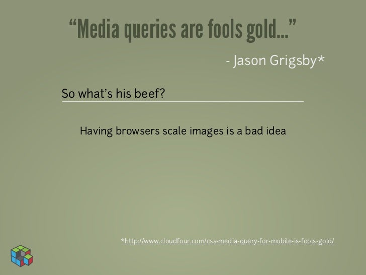 """""""Media queries are fools gold...""""                                           - Jason Grigsby*So what's his beef?   Having b..."""