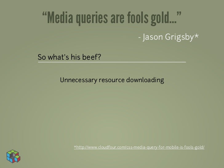 """Media queries are fools gold...""                                          - Jason Grigsby*So what's his beef?      Unnece..."
