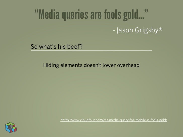 """""""Media queries are fools gold...""""                                          - Jason Grigsby*So what's his beef?    Hiding e..."""