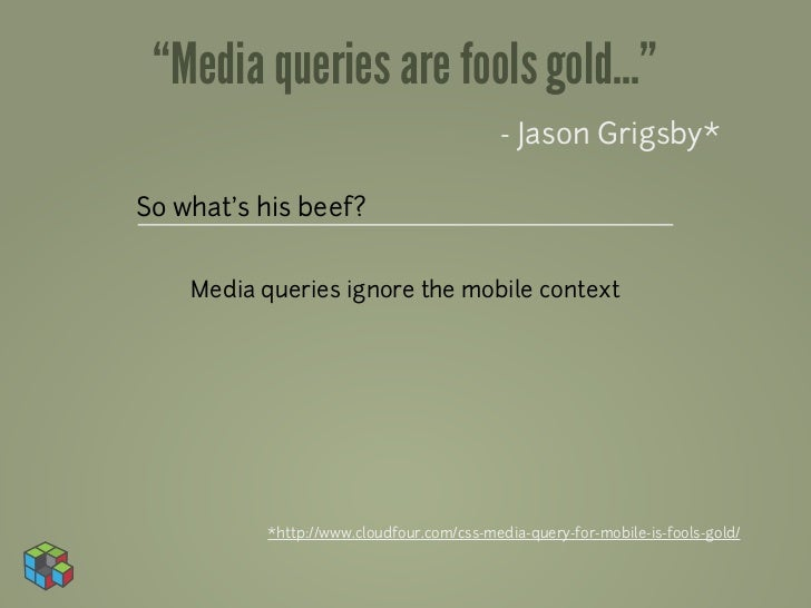 """Media queries are fools gold...""                                          - Jason Grigsby*So what's his beef?    Media qu..."