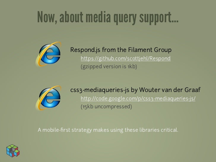 Now, about media query support...             Respond.js from the Filament Group                  https://github.com/scott...