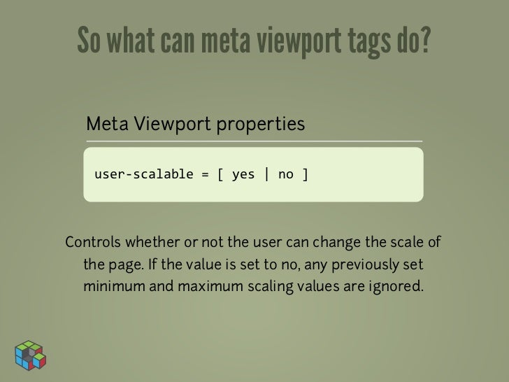 So what can meta viewport tags do?   Meta Viewport properties    user-‐scalable = [ yes | no ]Controls whethe...