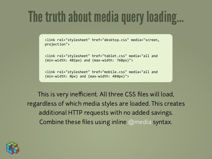 "The truth about media query loading...      <link	  rel=""stylesheet""	  href=""desktop.css""	  media=""screen,	        project..."