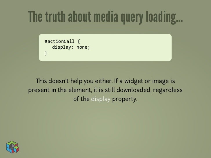 The truth about media query loading...      #actionCall {        display: none;      }  This doesn't help you either...
