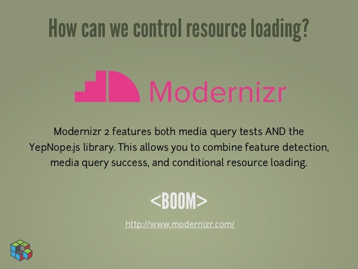 How can we control resource loading?     Modernizr 2 features both media query tests AND theYepNope.js library. This allow...
