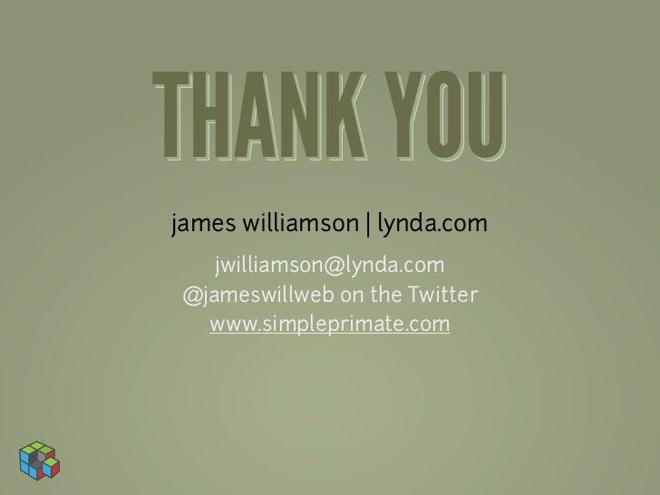 THANK YOUjames williamson | lynda.com   jwilliamson@lynda.com@jameswillweb on the Twitter  www.simpleprimate.com