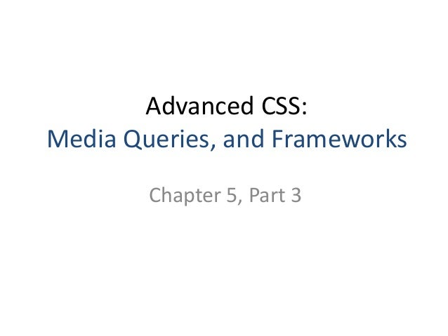 Advanced CSS: Media Queries, and Frameworks Chapter 5, Part 3