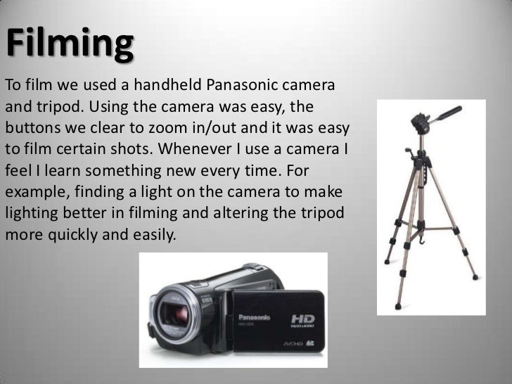 Filming<br />To film we used a handheld Panasonic camera and tripod. Using the camera was easy, the buttons we clear to zo...
