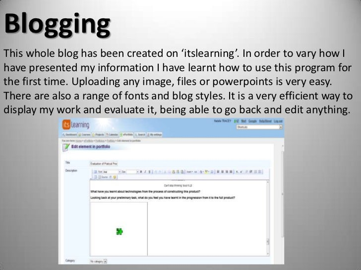 Blogging<br />This whole blog has been created on 'itslearning'. In order to vary how I have presented my information I ha...