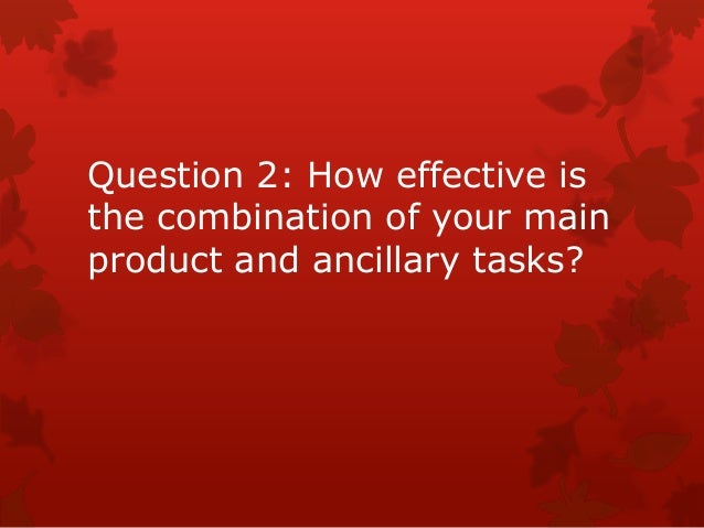 Question 2: How effective isthe combination of your mainproduct and ancillary tasks?