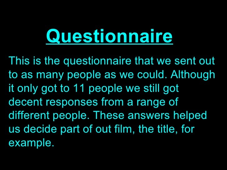 QuestionnaireThis is the questionnaire that we sent outto as many people as we could. Althoughit only got to 11 people we ...