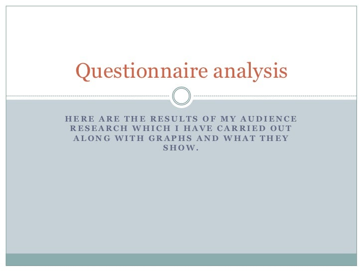 Here are the results of my audience research which I have carried out along with graphs and what they show.<br />Questionn...